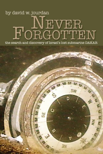 """Never Forgotten, The Search and Discovery of Israel's Lost Submarine DAKAR"" by David Jourdan"