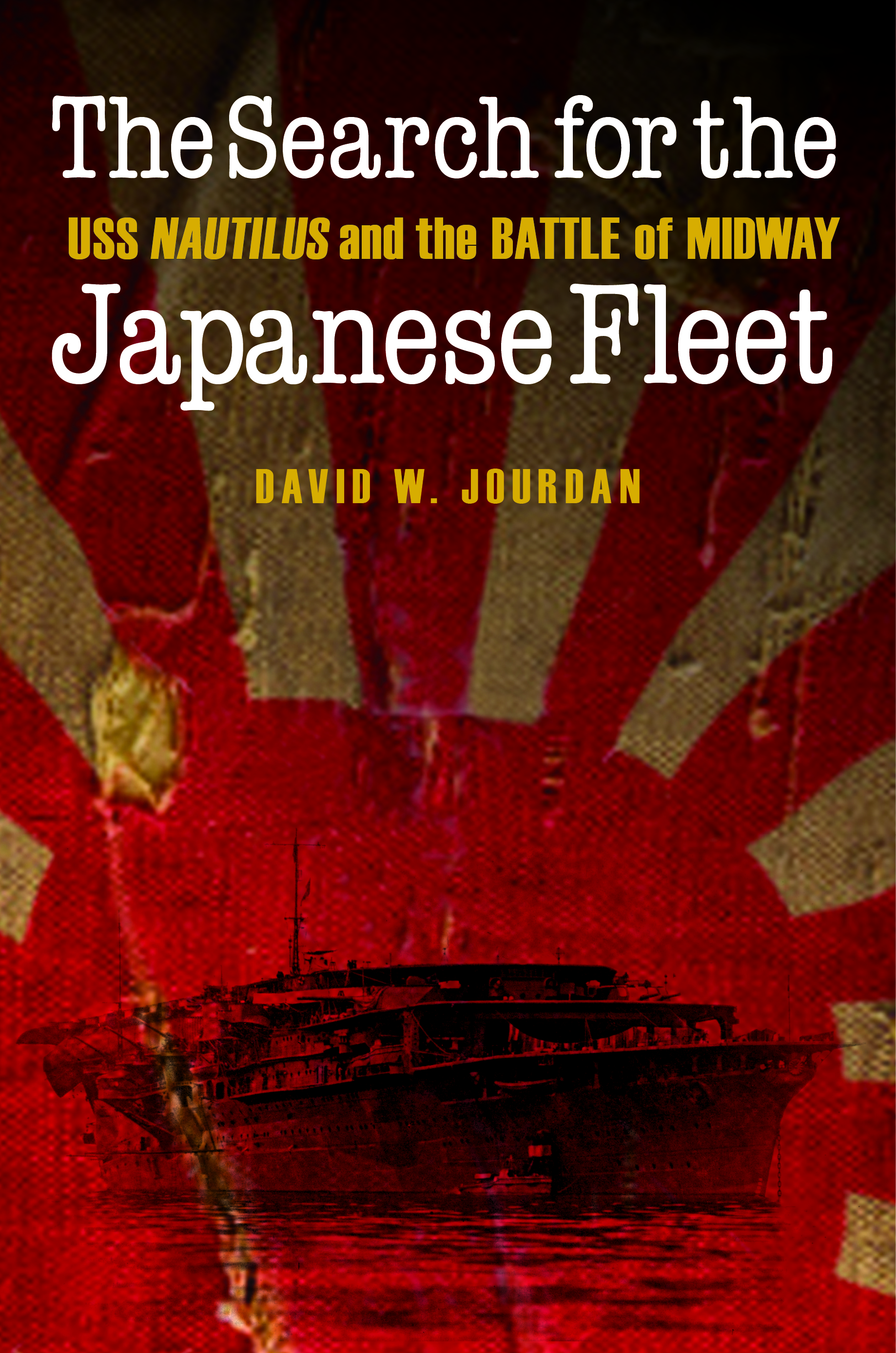The Search for the Japanese Fleet — USS Nautilus and the Battle of Midway by David W. Jourdan